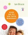Recenzie carte: Cum sa fii un tata minunat, de Ian Bruce