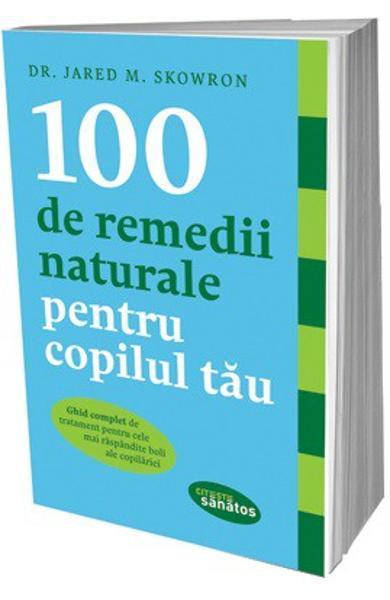 100 remedii naturale pentru copilul tau